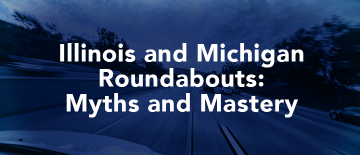 Illinois and Michigan roundabouts: Myths and Mastery