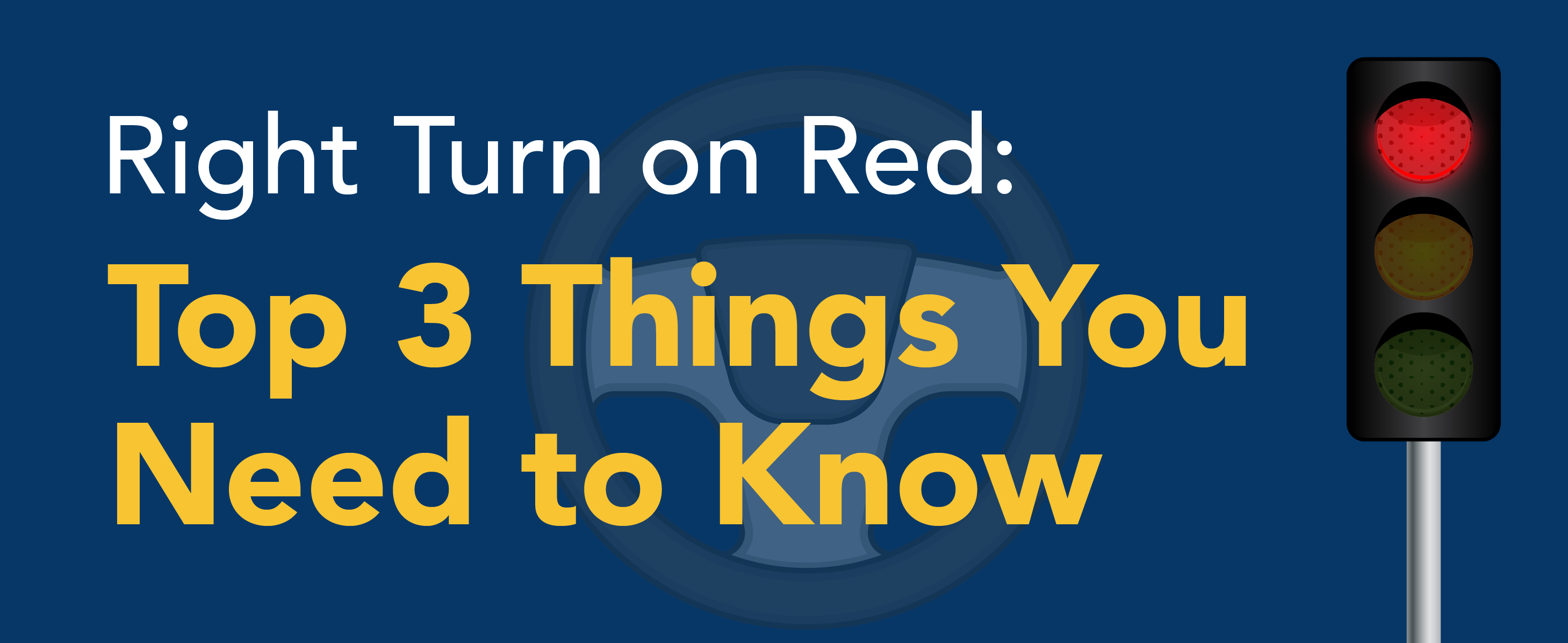 Right Turn on Red: Top 3 Things You Need to Know *image of stop light*