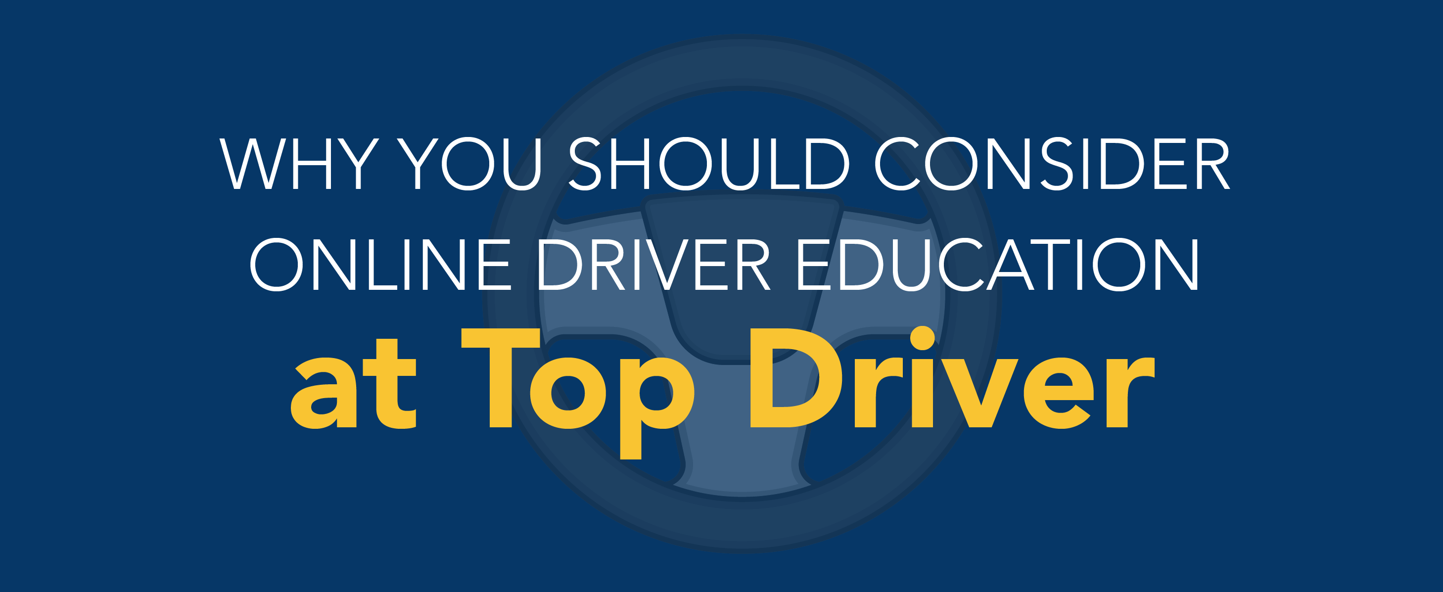 Why you should consider online driver education at Top Driver