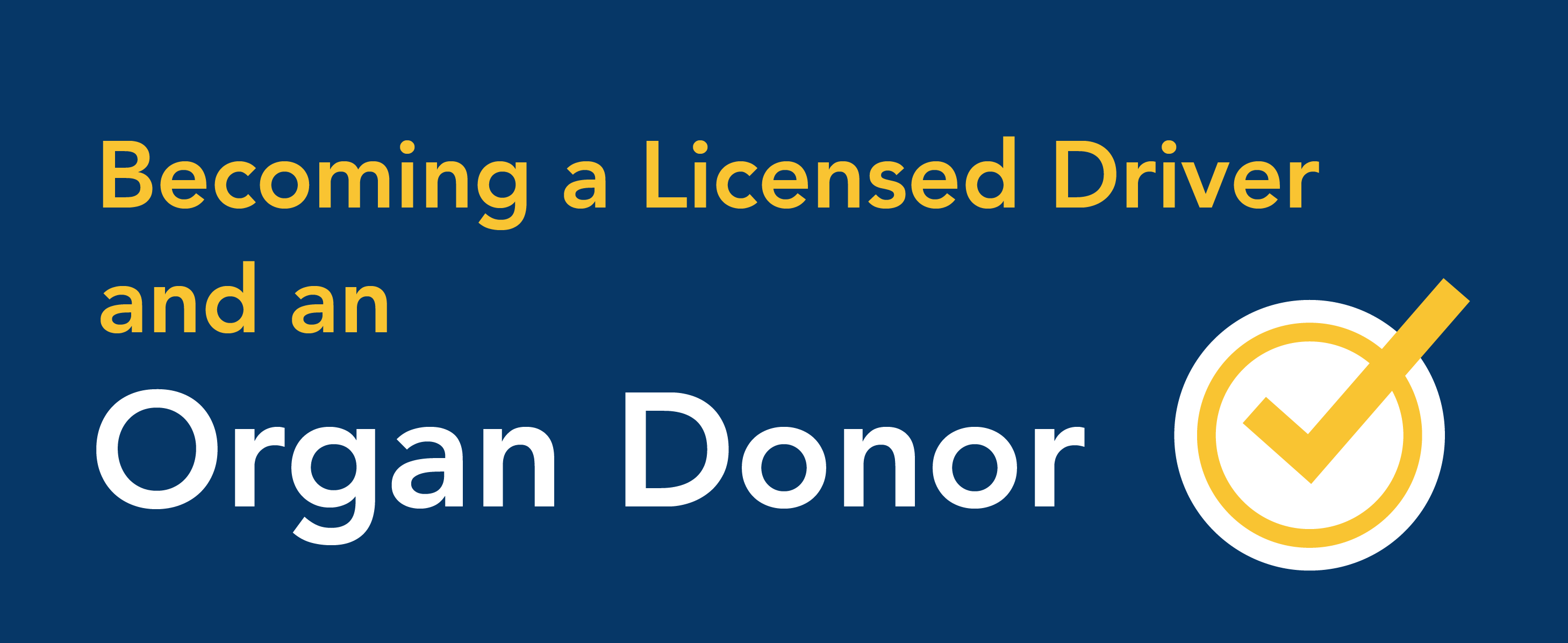 Becoming a licensed driver and an organ donor.
