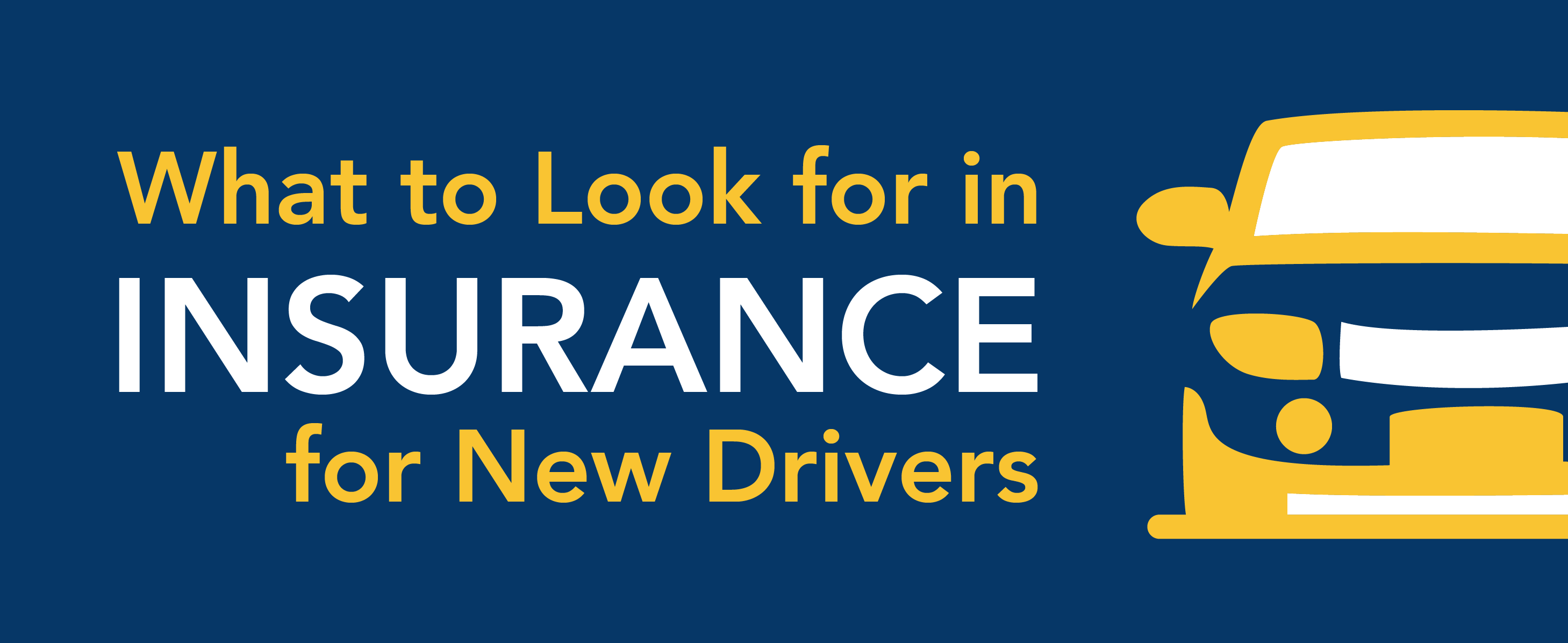 What to look for in insurance for new drivers.