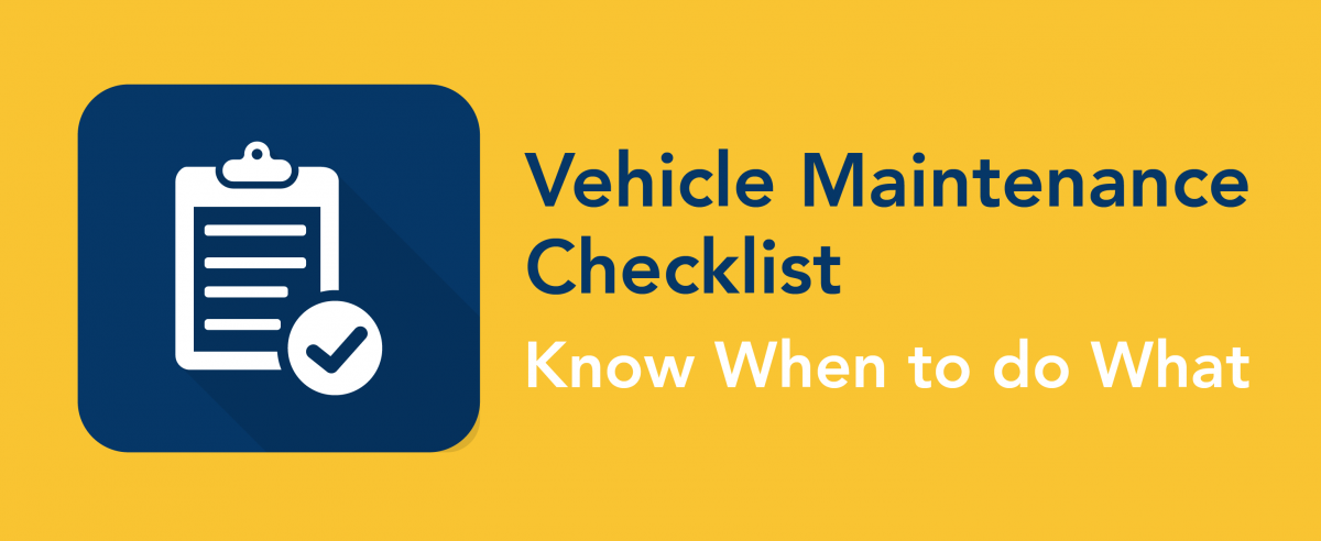 Vehicle Maintenance Checklist: Know when to do what. *clipboard graphic*