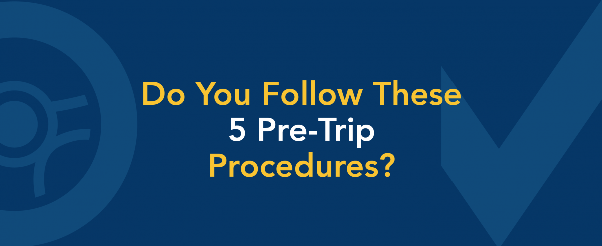 Do you follow these 5 pre-trip procedures?