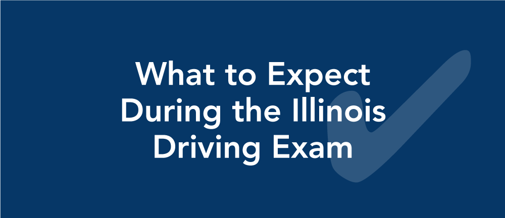 What to expect during the Illinois driving exam.