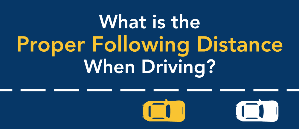 What is the proper following distance when driving?