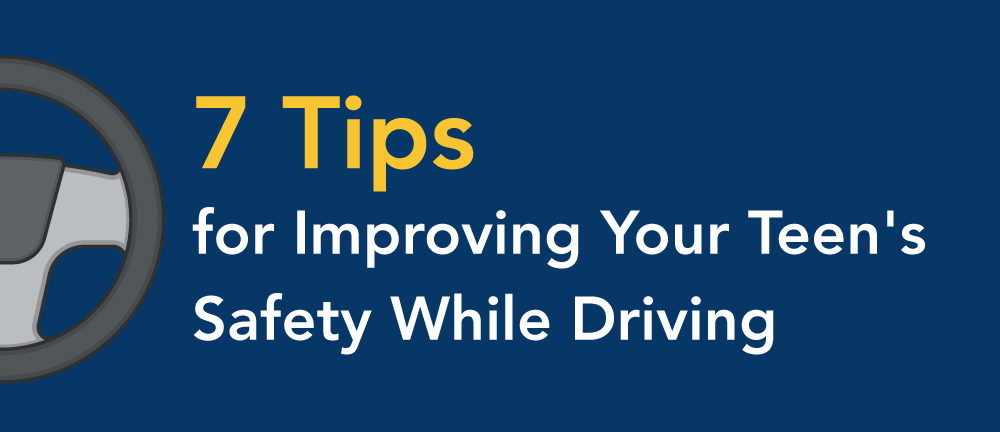 7 tips to improve your teens safety while driving.