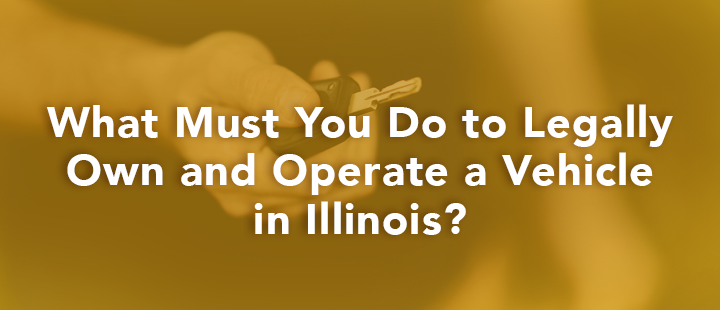 what must you do to legally own a vehicle in illinois
